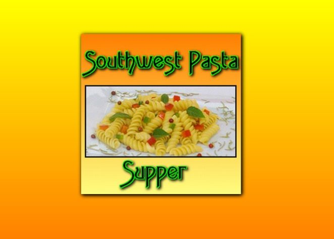 Southwest Pasta Supper – With or Without Meat